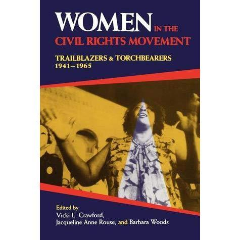 WOMEN IN THE CIVIL RIGHTS MOVEMENT: TRAILBLAZERS AND TORCHBEARERS